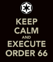 keep-calm-and-execute-order-66-3