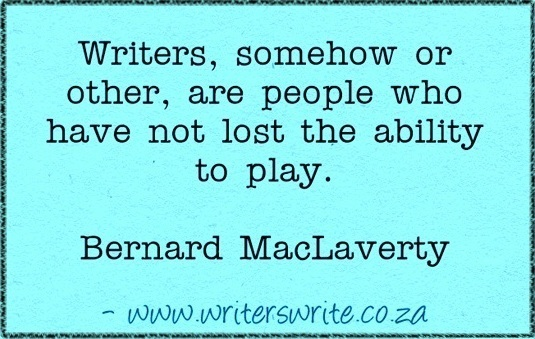 Writers, somehow or other, are people who have not lost the ability play