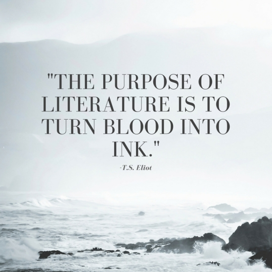 The purpose of literature is to turn blood into ink